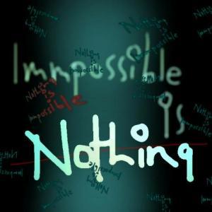 Imposibilul este o opinie. Nimic nu e imposibil