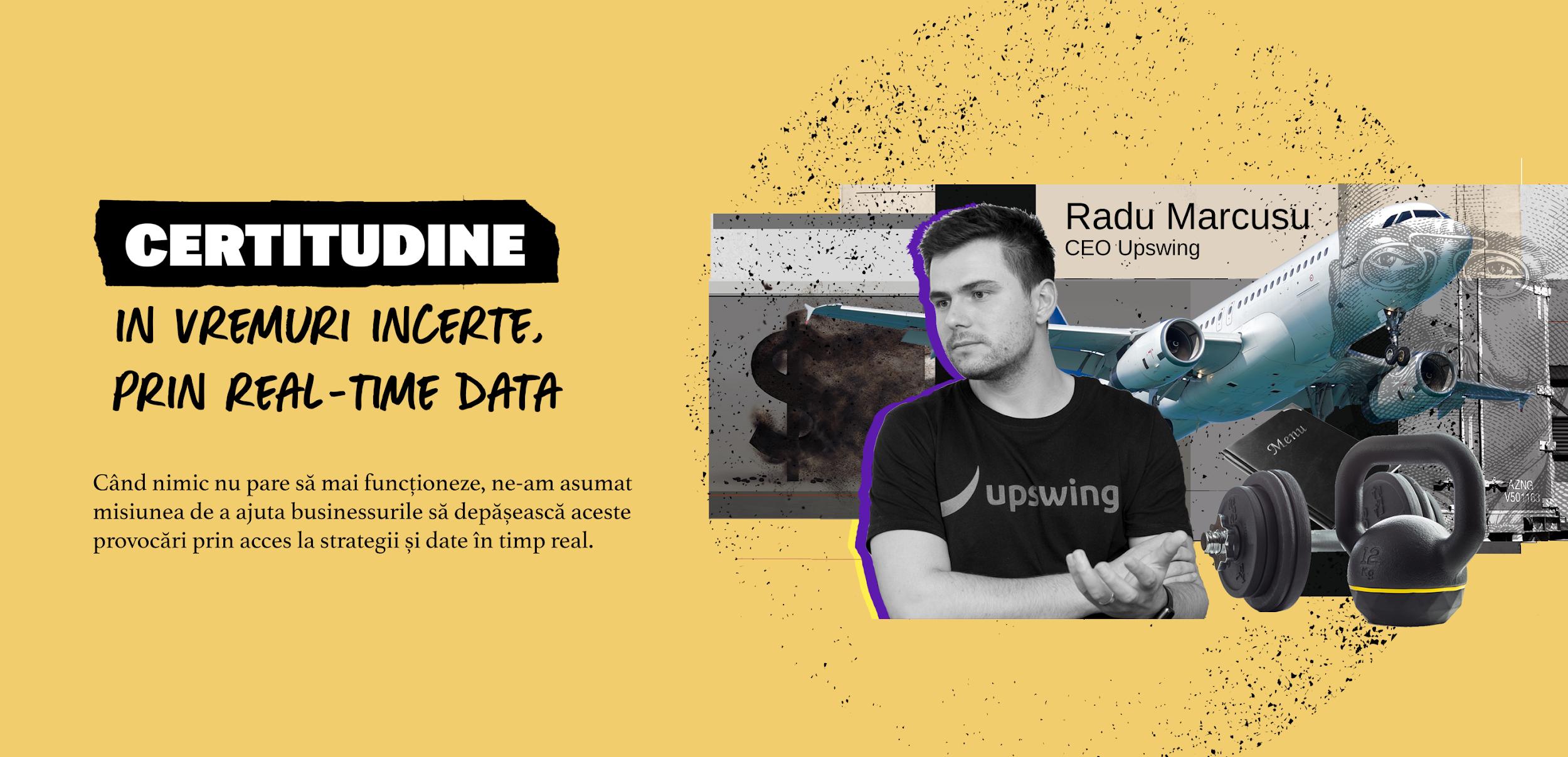 Webinar: Radu Marcusu, CEO Upswing aduce certitudine in vremuri incerte, prin date in timp real