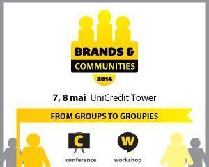 Brands & Communities 2014: Cum transformi consumatorii indiferenti in comunitati fidele unui brand