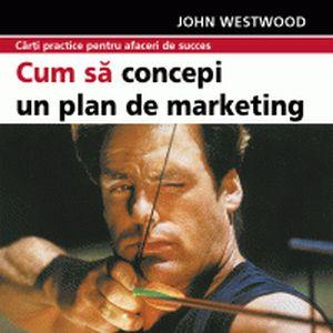 Cum sa obtii propria versiune a unui plan de marketing reusit!
